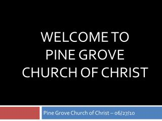 Welcome to  Pine Grove Church of Christ