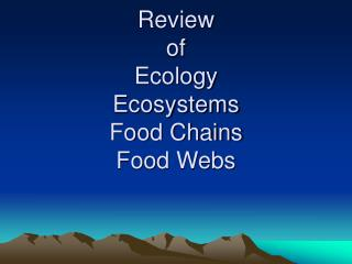 Review  of  Ecology Ecosystems Food Chains Food Webs