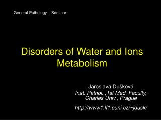 Disorders of  W ater and  I ons  M etabolism