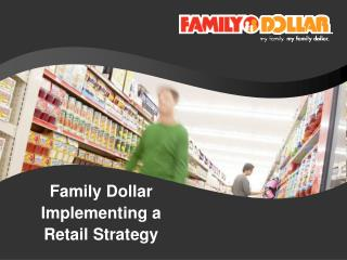 Family Dollar Implementing a  Retail Strategy