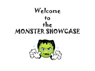 Welcome  to  the  MONSTER SHOWCASE