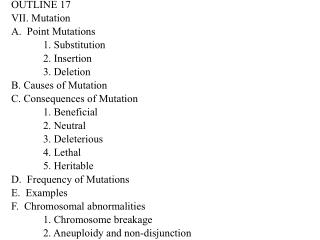 OUTLINE 17 VII. Mutation A.  Point Mutations 	1. Substitution 	2. Insertion 	3. Deletion