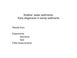 Shallow -water sediments: Early diagenesis in sandy sediments