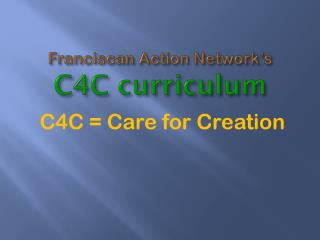 Franciscan Action Network's  C4C curriculum