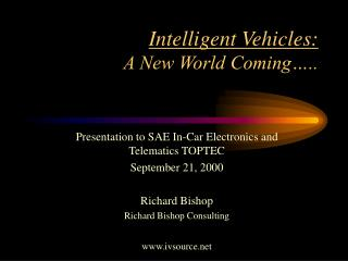 Intelligent Vehicles: A New World Coming…..