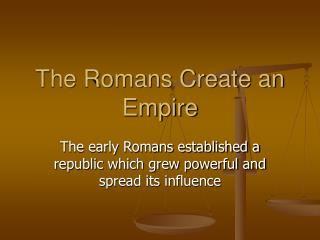 The Romans Create an Empire
