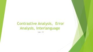 Contrastive Analysis,  Error Analysis, Interlanguage