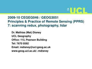 Dr. Mathias (Mat) Disney UCL Geography Office: 113, Pearson Building Tel: 7670 0592