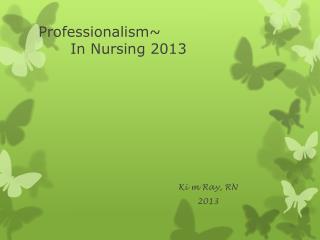 Professionalism~ In Nursing 2013