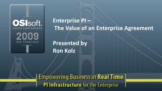 Enterprise PI –  The Value of an Enterprise Agreement Presented by Ron Kolz