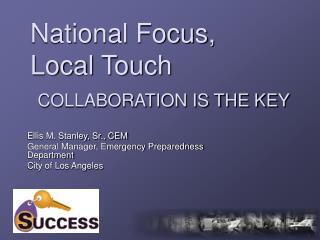 National Focus, Local Touch COLLABORATION IS THE KEY