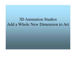 3D Animation Studios Add a Whole New Dimension to Art