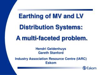 Earthing of MV and LV Distribution Systems:   A multi-faceted problem.