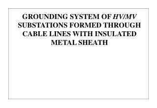 GROUNDING SYSTEM OF  HV/MV  SUBSTATIONS FORMED THROUGH  CABLE LINES WITH INSULATED METAL SHEATH
