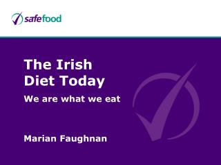 The Irish Diet Today We are what we eat Marian Faughnan