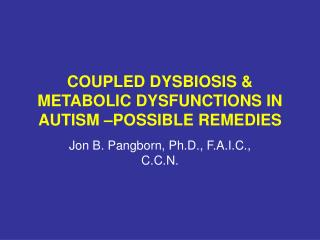 COUPLED DYSBIOSIS & METABOLIC DYSFUNCTIONS IN AUTISM –POSSIBLE REMEDIES