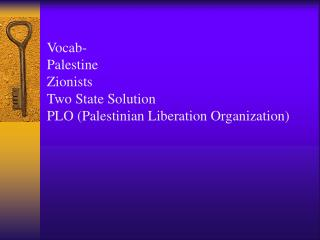 Vocab-  Palestine  Zionists Two State Solution PLO (Palestinian Liberation Organization)