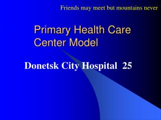 Primary Health Care            Center Model