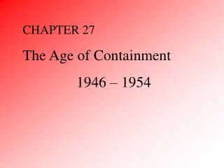 CHAPTER 27 The Age of Containment 1946 – 1954