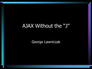 "AJAX Without the ""J"""