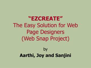 """EZCREATE"" The Easy Solution for Web Page Designers (Web Snap Project)"