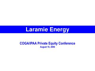 COGA/IPAA Private Equity Conference August 10, 2006