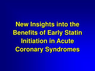 New Insights into the Benefits of Early Statin Initiation in Acute Coronary Syndromes