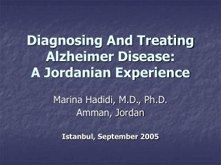 Diagnosing And Treating Alzheimer Disease:                    A Jordanian Experience