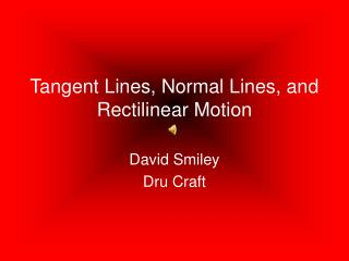 Tangent Lines, Normal Lines, and Rectilinear Motion