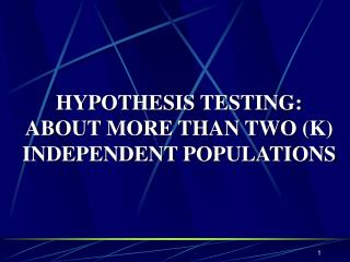 HYPOTHESIS TESTING: ABOUT  MORE THAN  TWO  (K)  INDEPENDENT POPULATIONS