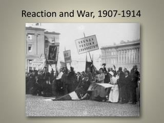 Reaction and War, 1907-1914