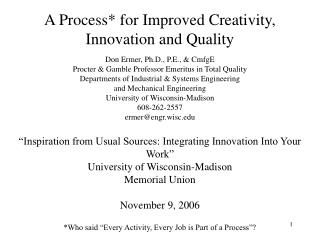 A Process* for Improved Creativity, Innovation and Quality Don Ermer, Ph.D., P.E., & CmfgE