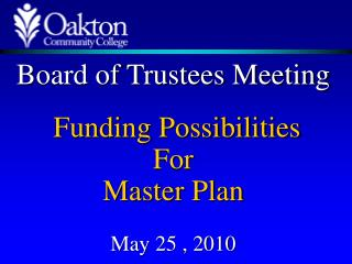 Board of Trustees Meeting  Funding Possibilities For  Master Plan May 25 , 2010