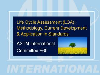 Life Cycle Assessment (LCA): Methodology, Current Development  & Application in Standards