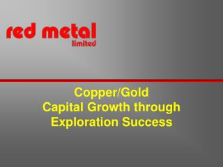 Copper/Gold  Capital Growth through  Exploration Success