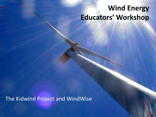 Wind Energy  Educators' Workshop