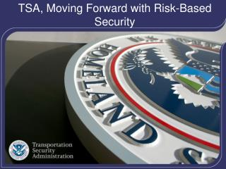 TSA, Moving Forward with Risk-Based Security