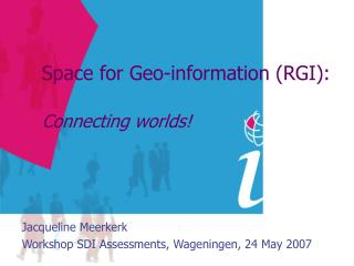 Space for Geo-information (RGI): Connecting worlds!