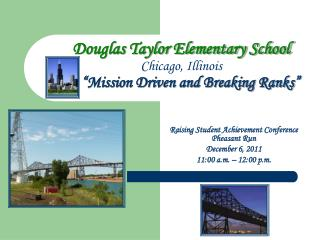 "Douglas Taylor Elementary School Chicago, Illinois ""Mission Driven and Breaking Ranks"""