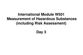 International Module W501  Measurement of Hazardous Substances  (including Risk Assessment) Day 3