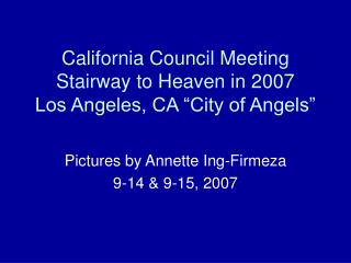 "California Council Meeting Stairway to Heaven in 2007 Los Angeles, CA ""City of Angels"""