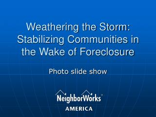 Weathering the Storm: Stabilizing Communities in the Wake of Foreclosure