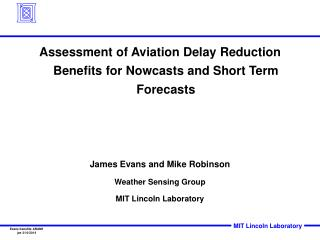 Assessment of Aviation Delay Reduction Benefits for Nowcasts and Short Term Forecasts James Evans and Mike Robinson Weat