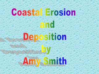 Coastal Erosion     and  Deposition   by  Amy Smith