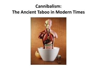 Cannibalism: The Ancient Taboo in Modern Times