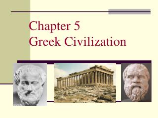 Chapter 5 Greek Civilization