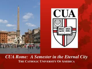 CUA Rome: A Semester in the Eternal City The Catholic University Of America