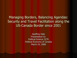 Geoffrey Hale Presentation to: Political Science 3270 Political Economy of Canada March 25, 2008