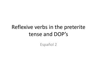 Reflexive verbs in the preterite tense and DOP's