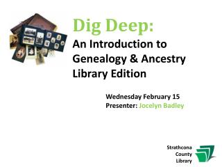 Dig Deep:  An Introduction to Genealogy & Ancestry Library Edition